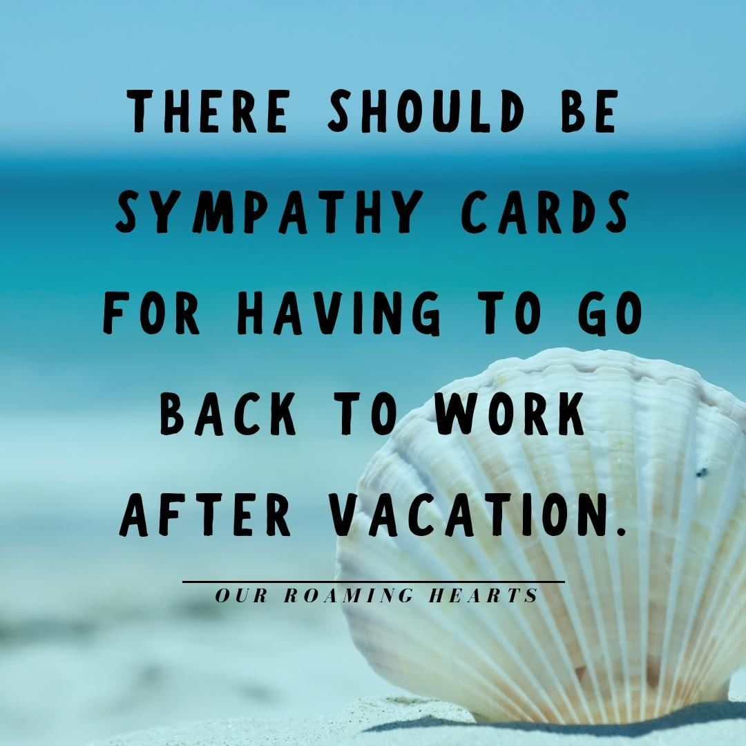 I M Sorry You Have To Go Back To Work I Ll Be Thinking Of You From My Beach Chair In The Sand Travelingquotes Funny Quotes Beach Quotes Work Quotes