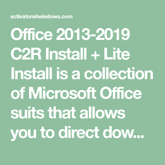 Office 2013-2019 C2R Install + Lite Install is a collection of