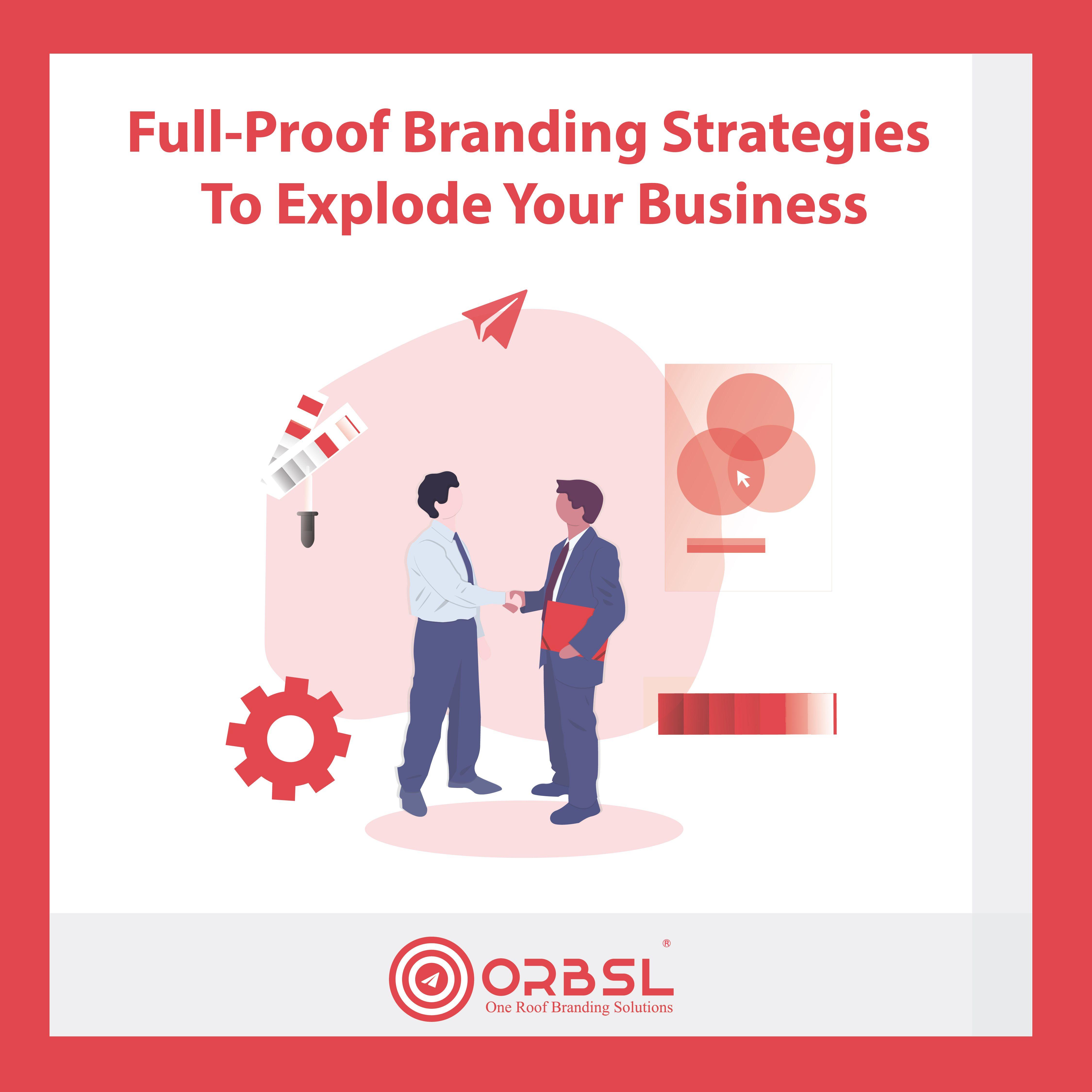 FullProof Branding Strategies To Explode Your Business