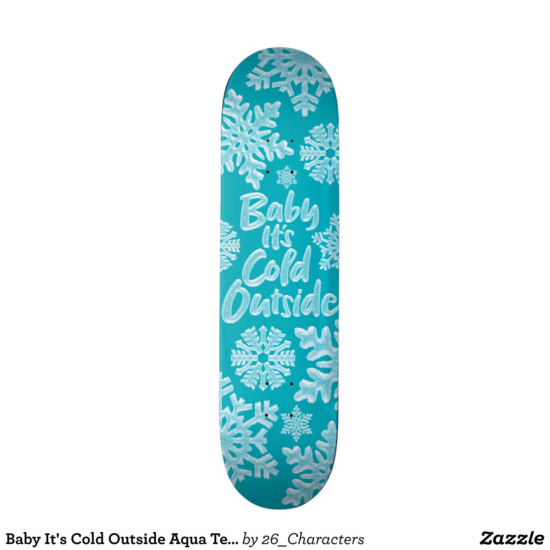 Baby It S Cold Outside Aqua Teal Frozen Winter Skateboard Zazzle