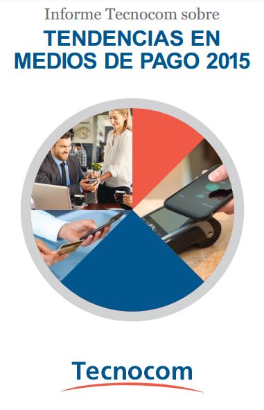 Ver Quinta edición del Informe Tecnocom sobre Tendencias en Medios de Pago 2015