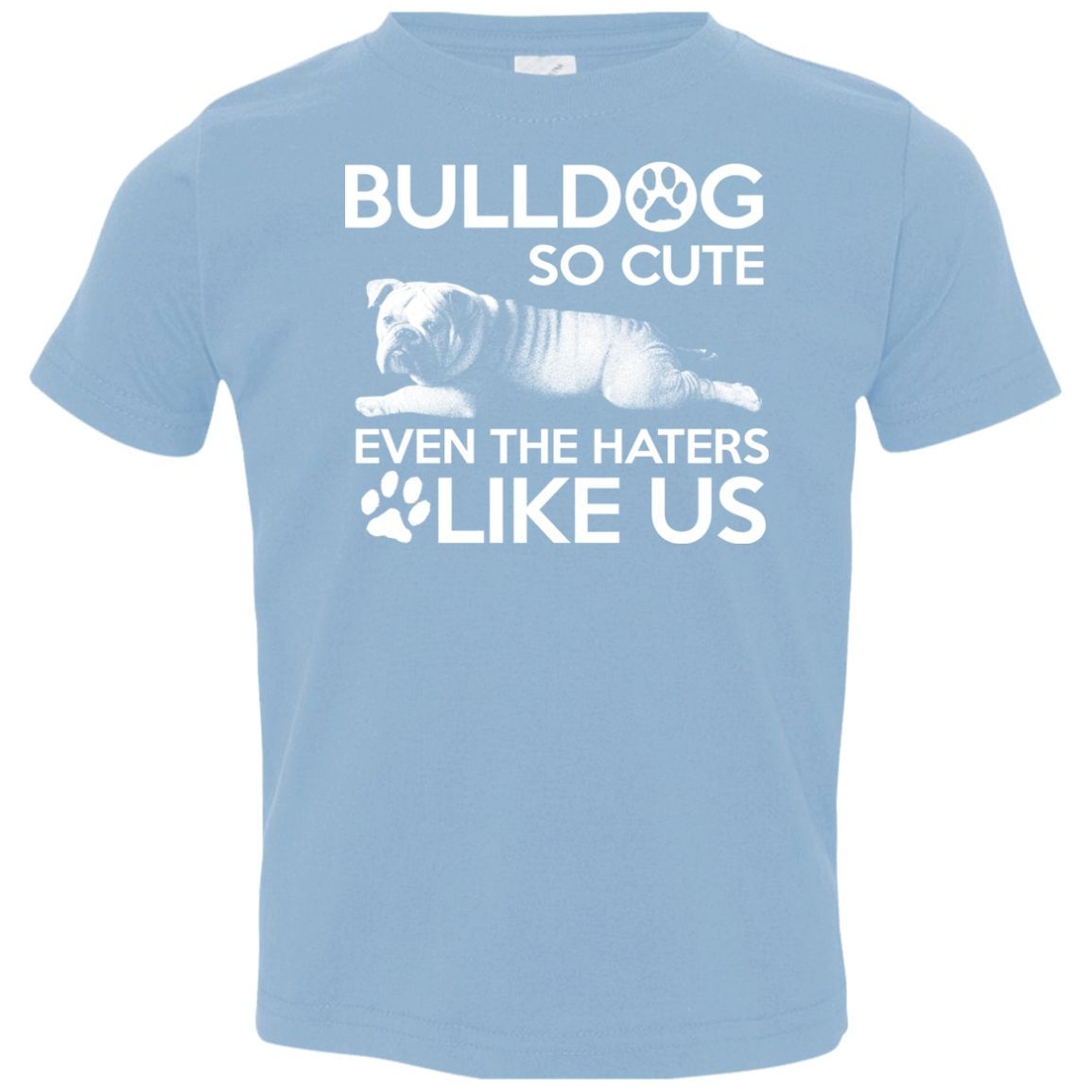 Bulldog so Cute, Even the Haters Like Us! Toddler Jersey T-Shirt