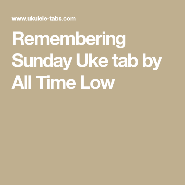 Remembering Sunday Uke Tab By All Time Low Ukulele Stuff In 2018