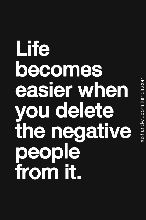 life becomes easier when you delete the negative from it