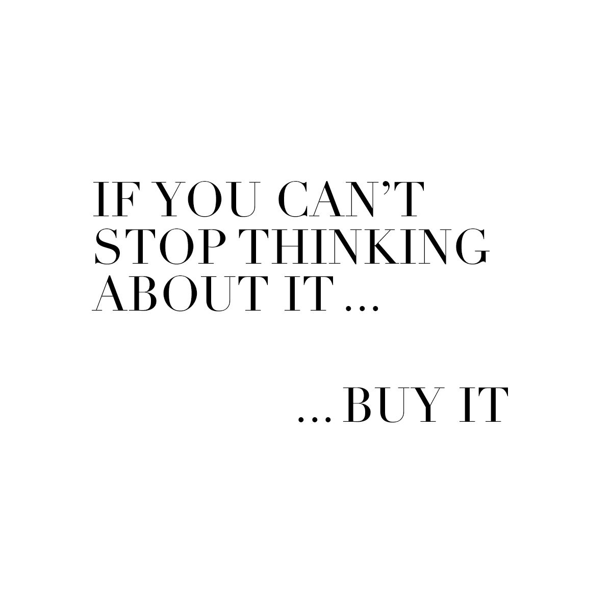 If You Cant Stop Thinking About It Buy It Wwwginatricotcom