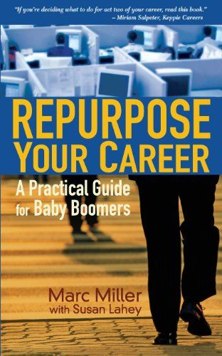 Repurpose Your Career: A Practical Guide for Baby Boomers ...