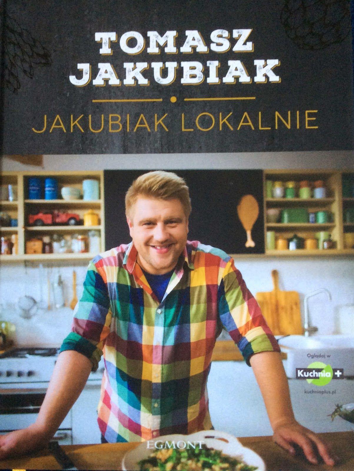 Jakubiak Lokalnie Tomasz Jakubiak Książka Kucharska