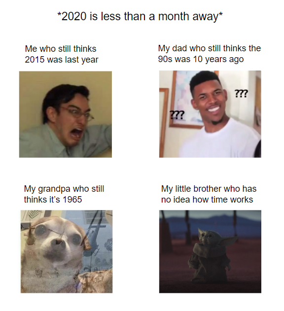 Confused Guy Meme 2020 Is Less Than A Month Away Me Who Still Thinks 2015 Was Last Year My Dad Who Still Thinks The 90s Confused Guy Meme Memes Confused Meme