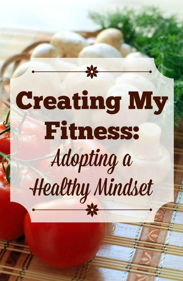 Creating My Fitness: Adopting a Healthy Mindset It's hard to make healthy choices without a healthy mindset. Read on for how to start thinking and living like a healthy person. My Fitness: Adopting a Healthy Mindset It's hard to make healthy choices without a healthy mindset. Read on for how to start thinking and living like a healthy person.It's hard to make healthy choices without a healthy mindset. Read on for how to start thinking and living like a healthy person.
