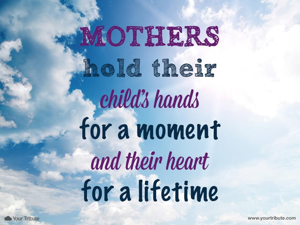 Quote Mothers Hold Their Child S Hands Your Tribute Mother Quotes Loss Of Mother Quotes Inspirational Quotes For Daughters