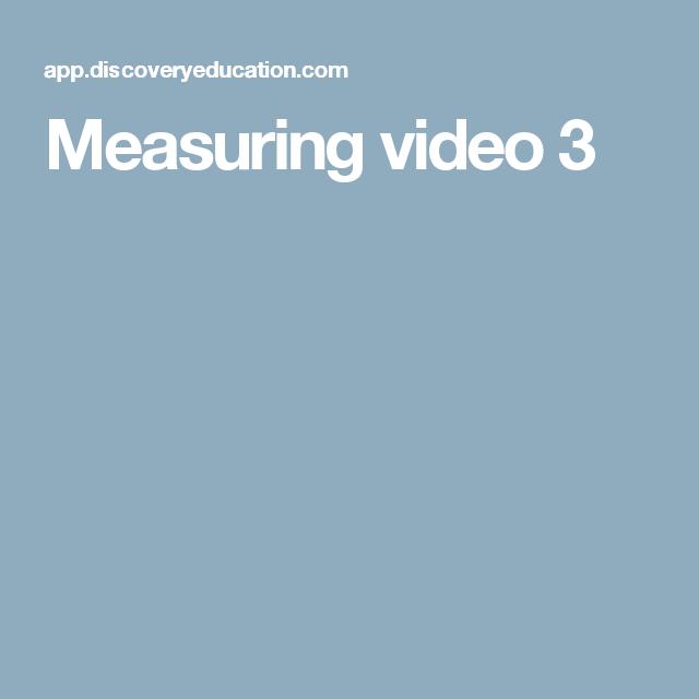 Measuring video 3