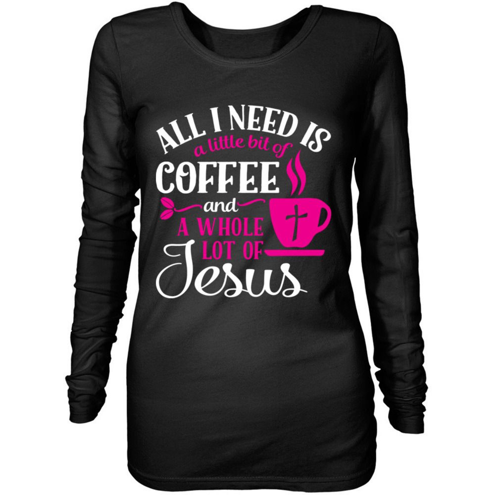 Check Out All I Need Is Coffee And Jesus