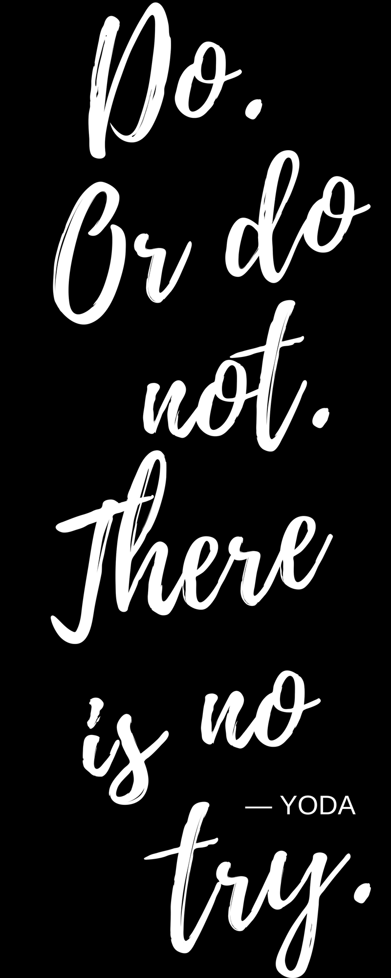 Do Or Do Not There Is No Try My Motto For The Year Inspirint Me To