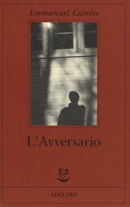 L' avversario - Emmanuel Carrère - Libro - Adelphi - Fabula   IBS