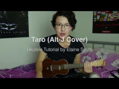 Taro Tutorial Alt J Ukulele Chords Tabs Youtube Music