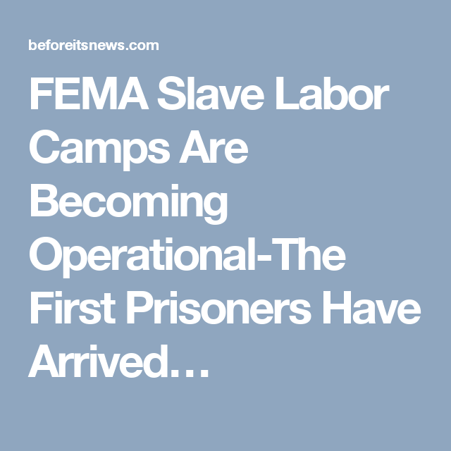 Fema Slave Labor Camps Are Becoming OperationalThe First