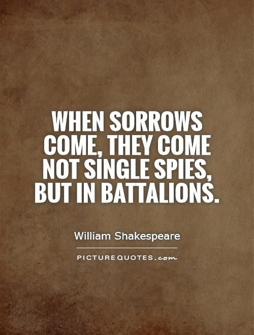 When Sorrows Come They Come Not Single Spies But In Battalions
