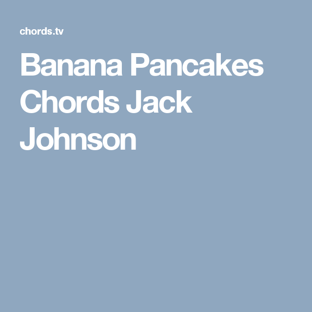 Banana Pancakes Chords Jack Johnson Guitar Pinterest Jack