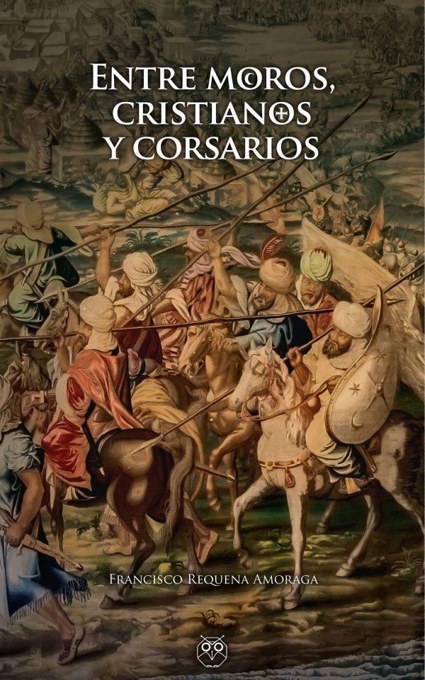 Entre moros, cristianos y corsarios - Editorial Amarante