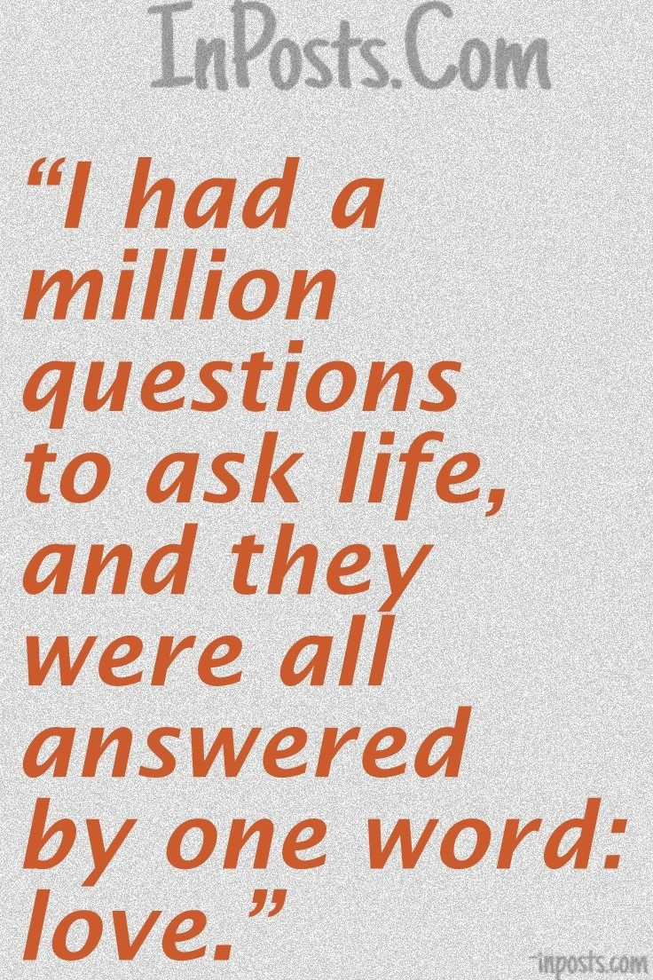 One Line Quotes On Life Love Quotes 43  I Had A Million Questions To Ask Life And They