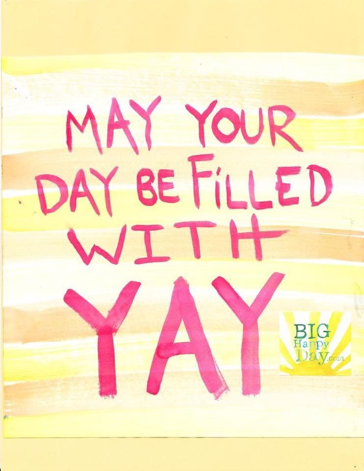 May your day be filled with...YAY. Pink quotes, Quotes