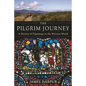 Pilgrim Journey : A History of Pilgrimage in the Western World (Paperback) (James Harpur)