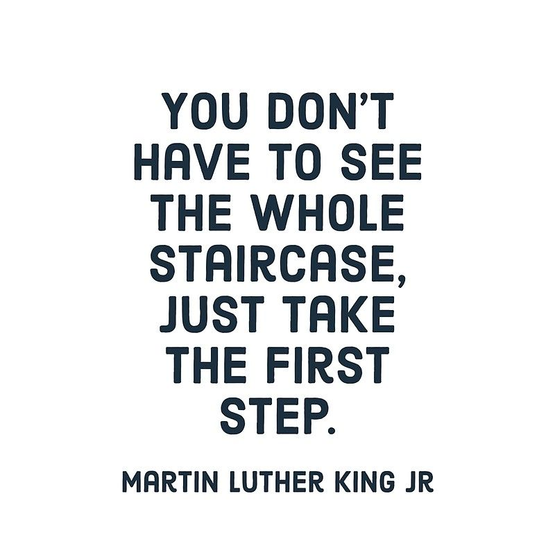 'You don't have to see the whole staircase, just take the first step. - Martin Luther King Jr' Framed Print by IdeasForArtists