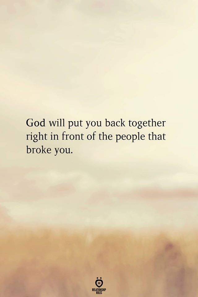 God Will Put You Back Together Right In Front Of The People That Broke You