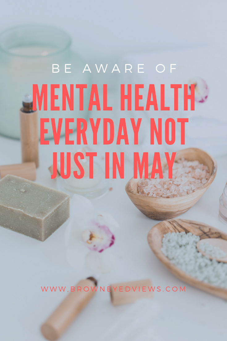 Mental Health Awareness Everyday Not Just In May