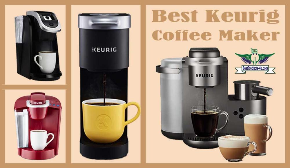Top 12 Best Keurig Coffee Maker Reviews Of 2019 Best Products