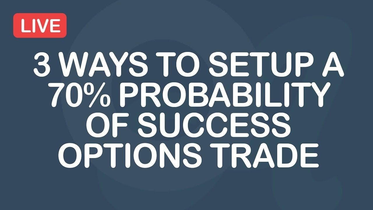 3 Ways To Setup A 70 Probability Of Success Options Trade