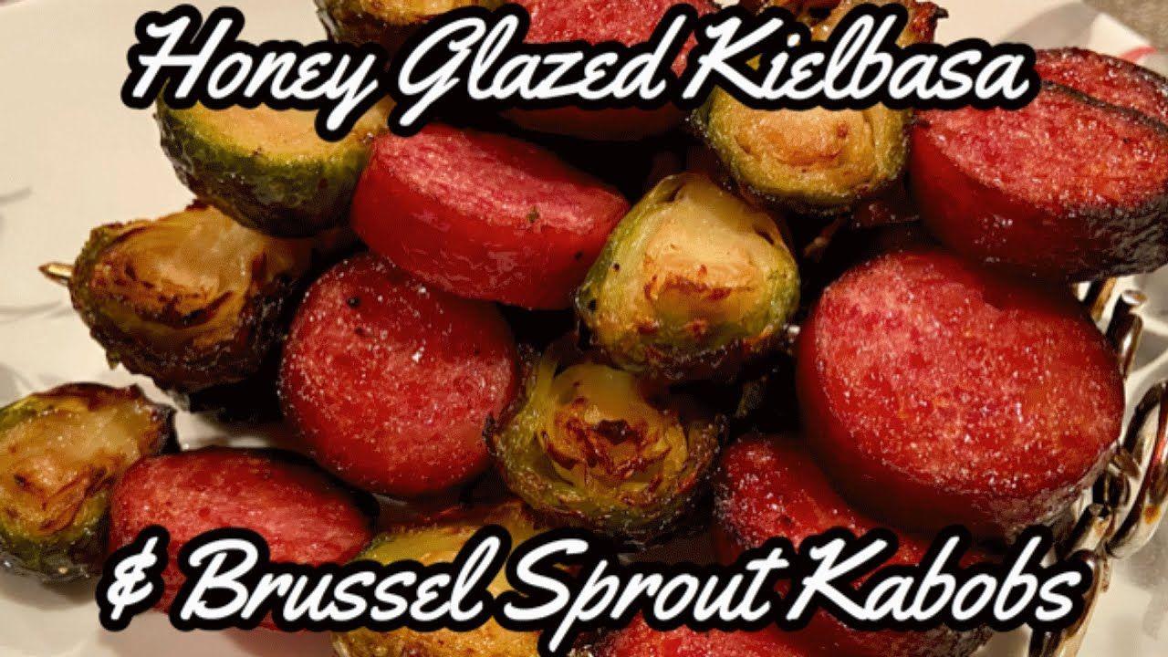 Honey Glazed Kielbasa Brussel Sprout Kabobs Air Fried In The Ninja Foodi Youtube In 2020 Polish Sausage Recipes Kabobs Kielbasa