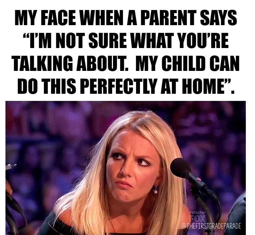 My Child Does It Perfectly At Home Teacher Memes Funny Teaching Humor Teacher Humor