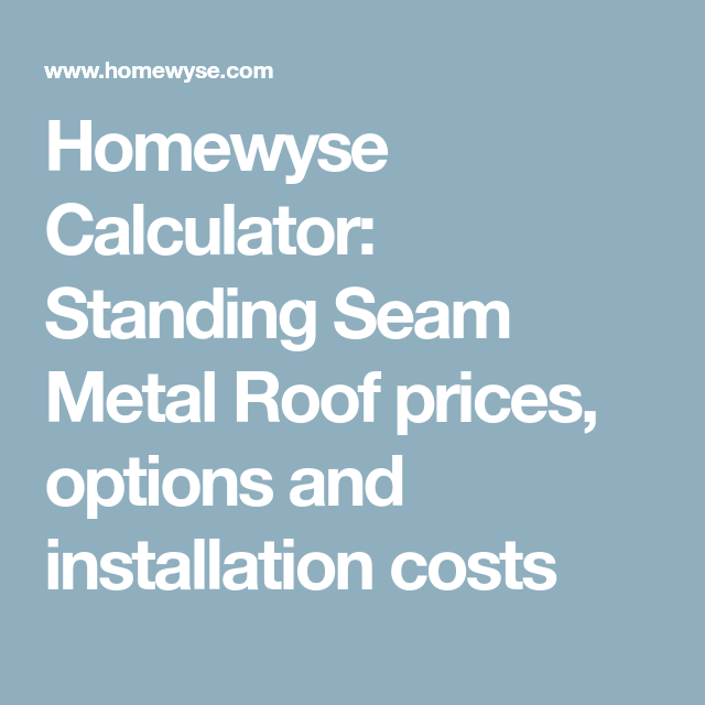 Homewyse Calculator Standing Seam Metal Roof Prices Options And Installation Costs Standing Seam Metal Roof Metal Roof Standing Seam