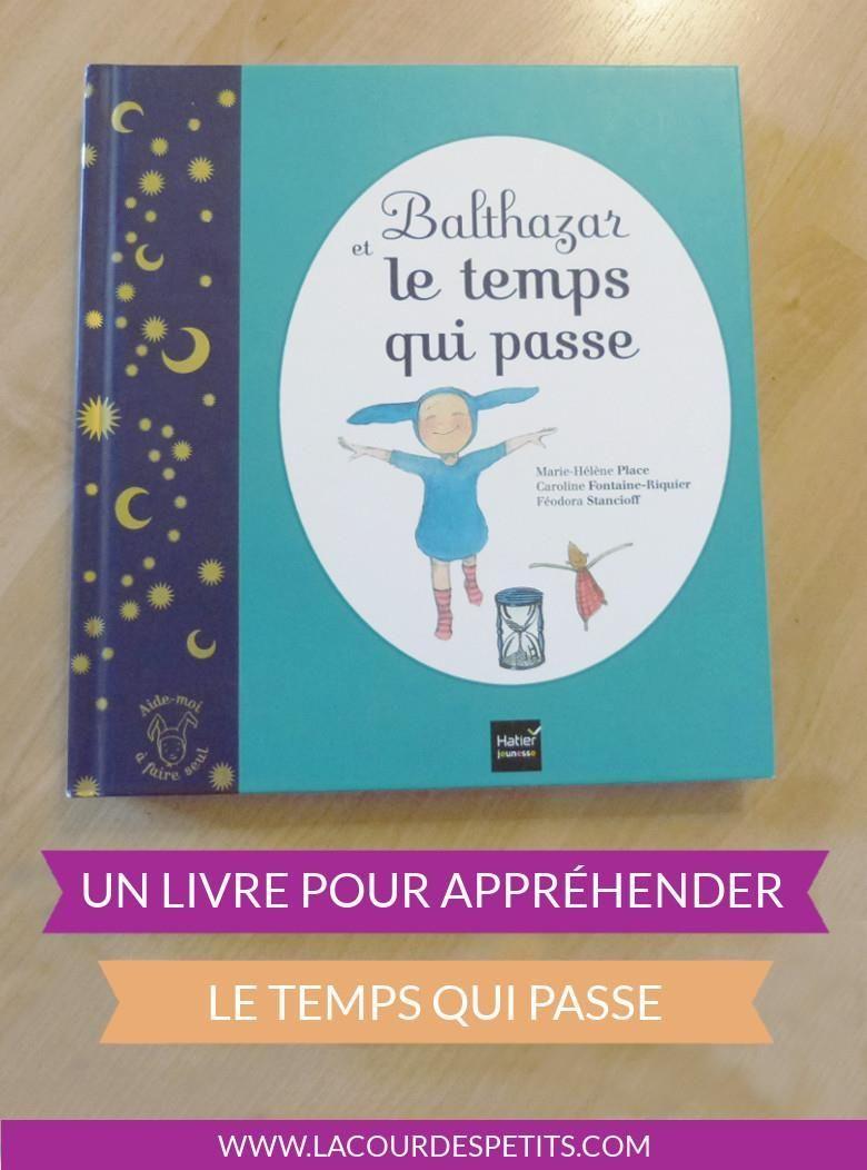Balthazar Et Le Temps Qui Passe Mon Balthazar Prefere La Cour Des Petits En 2020 Montessori Livre Le Temps Qui Passe Livre