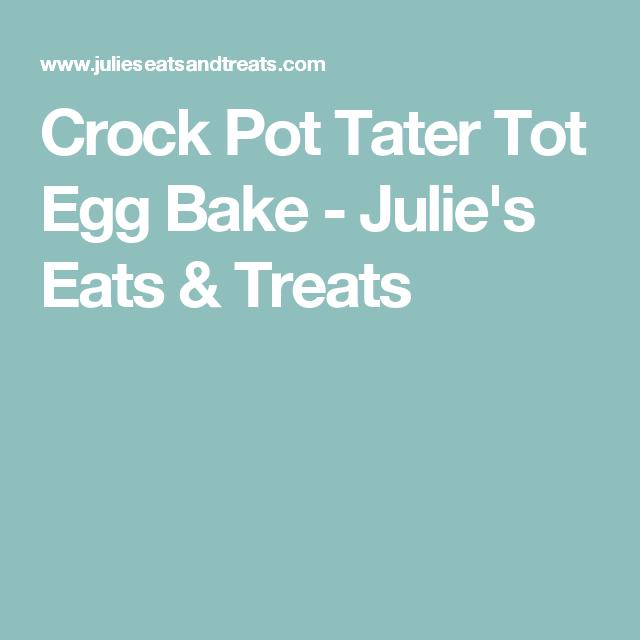Crock Pot Tater Tot Egg Bake - Julie's Eats & Treats