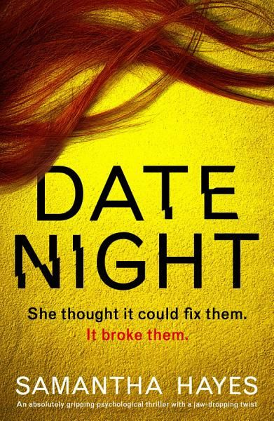 Samantha Hayes   - Date Night Ebook Download Title: Date Night Author: Samantha Hayes   Language: EN Category: Fiction / Psychological  Fiction / Thrillers / Psychological  Fiction / Thrillers / Suspense  Fiction / Noir  Fiction / Thrillers / Medical  Fiction / Thrillers / Crime  Fiction / Thrillers / General  Fiction / Family Life / General  Fiction / Small Town & Rural  Fiction / Literary