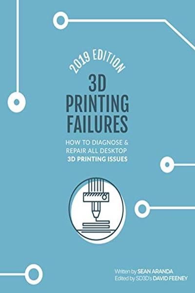 Sean Aranda - 3D Printing Failures: 2019 Edition: How to