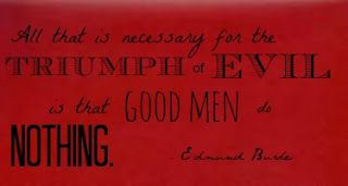 All That Is Necessary For The Triumph Of Evil Is That Good Men