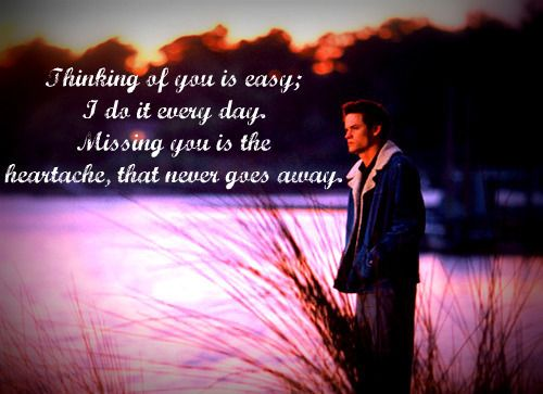 Thinking Of You Is Easy I Do It Every Day Missing You Is The Heartache That Never Goes Awa A Walk To Remember Quotes Remember Quotes Walk To Remember