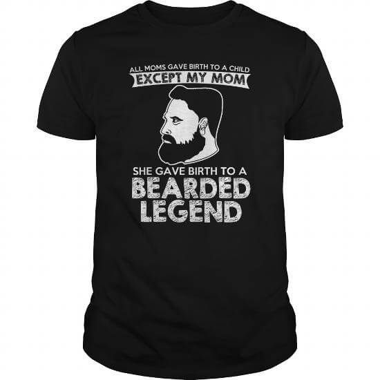 All Moms Gave Birth To A Child Except My Mom Bearded Legend T-Shirts & Hoodies