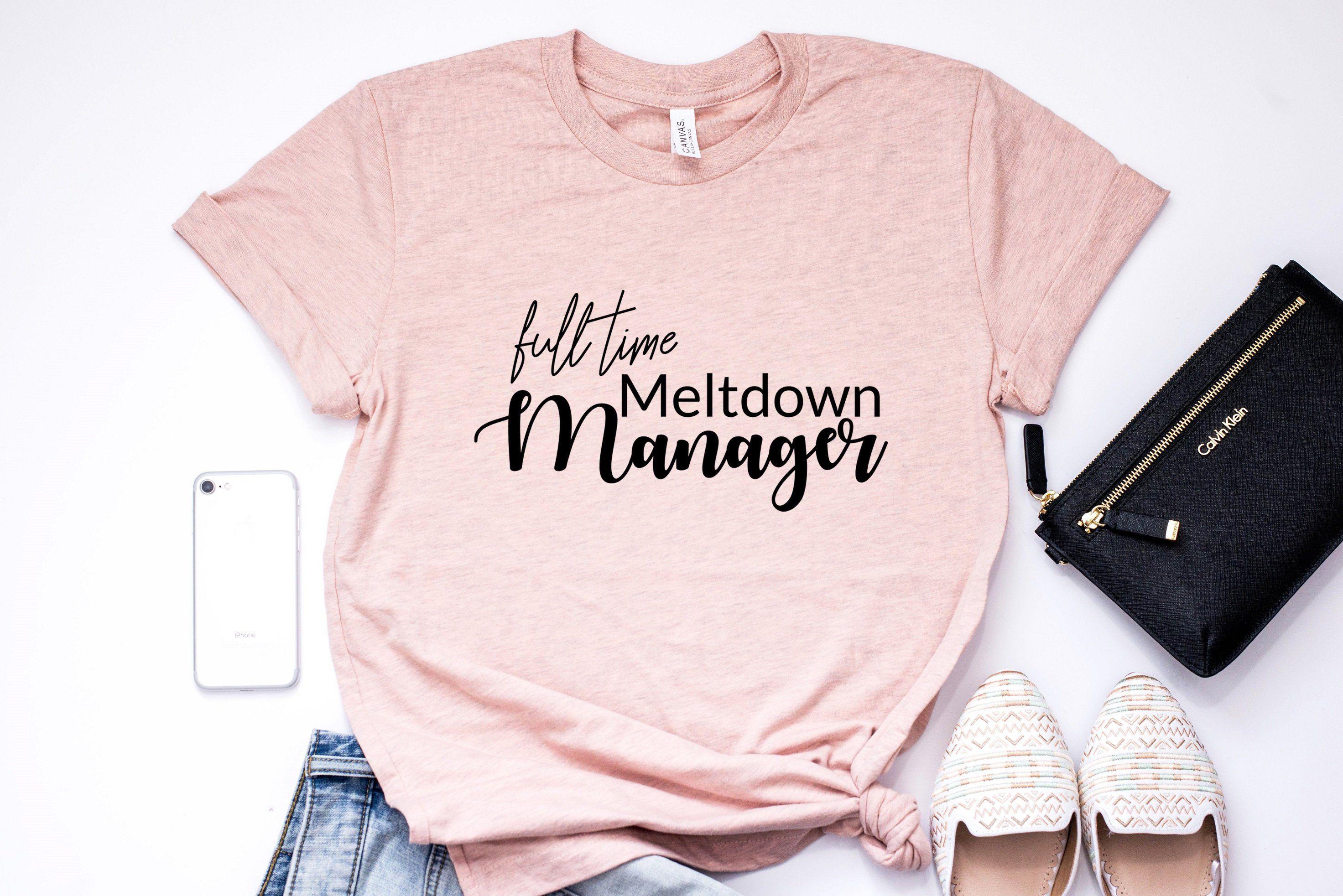 Meltdown Manager Sarcastic T Shirt Funny Mom Sayings Mom Life Shirt Mothers Day Gift Momlife Funnymomsh Mom Life Shirt Funny Mom Shirts Sarcastic Tshirts