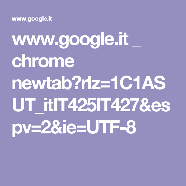 www.google.it _ chrome newtab?rlz=1C1ASUT_itIT425IT427&espv=2&ie=UTF-8