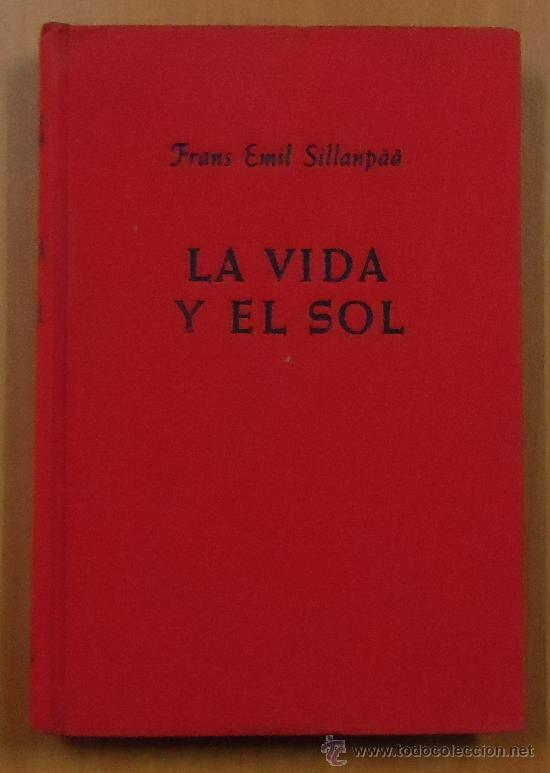 LA VIDA Y EL SOL (1916) Frans Eemil Sillanpää (1888-1964) escritor finlandés,  ganador del Premio Nobel de Literatura 1939.