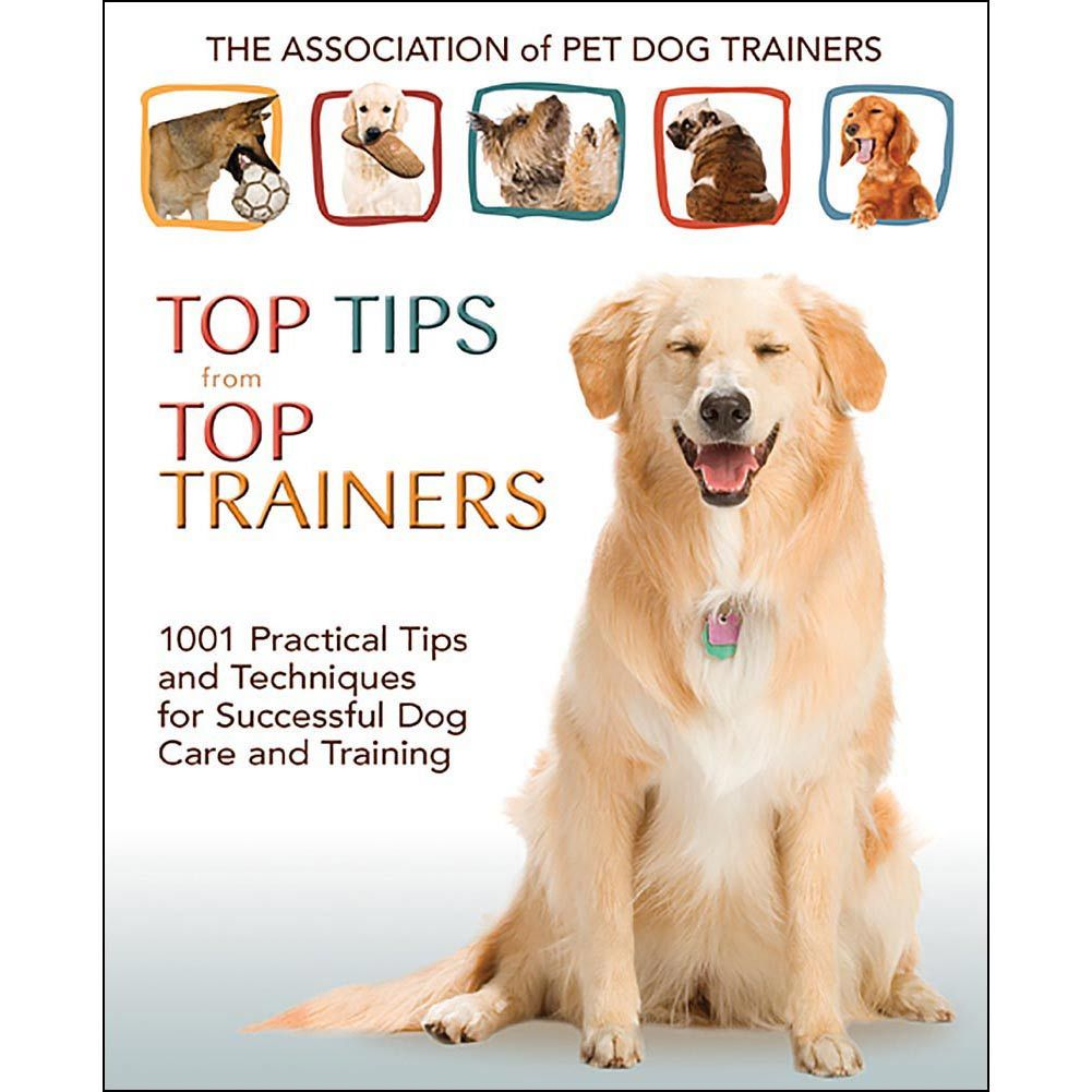 Top Tips From Top Trainers Book Dog Care Dogs Pets