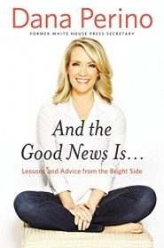 And the Good News Is....by Dana Perino, co-host of The Five on Fox News Channel...and Jasper's mommy!