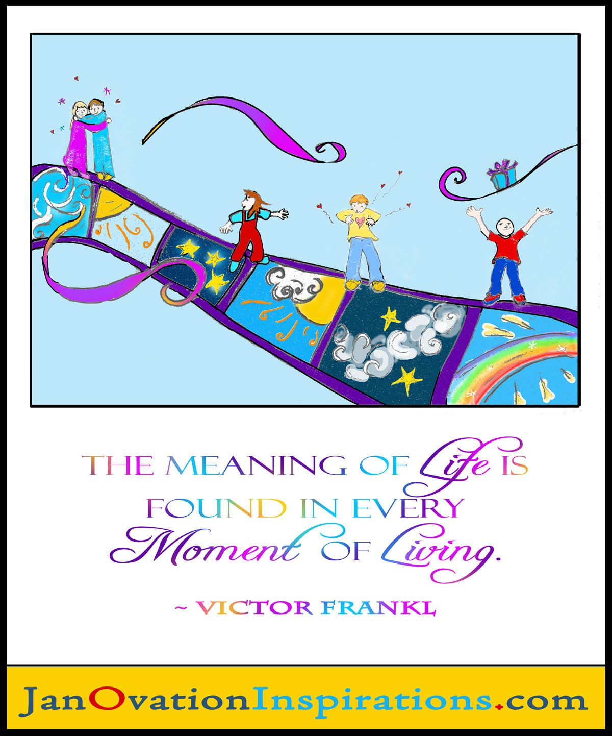 The Meaning of life is found in every moment of living