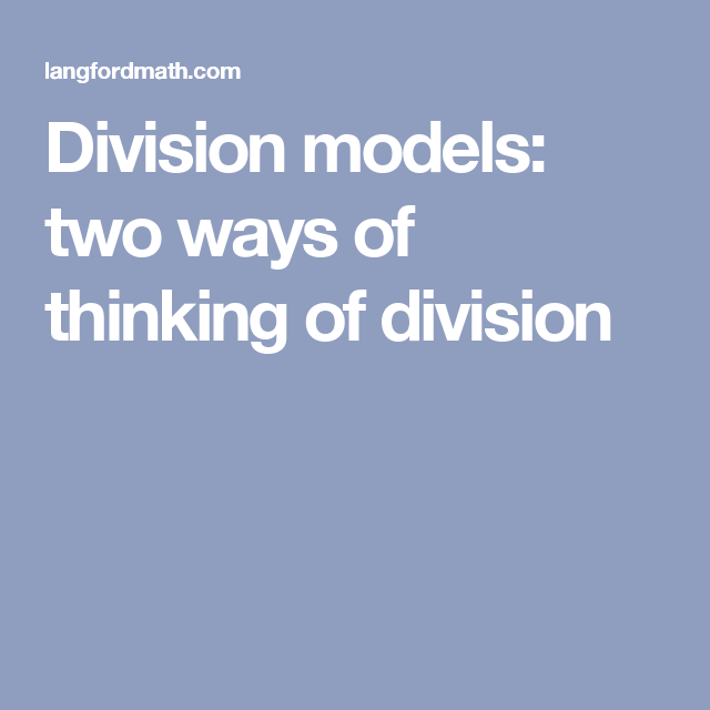 Division models: two ways of thinking of division