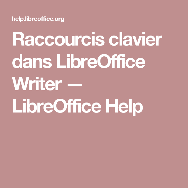Raccourcis clavier dans LibreOffice Writer — LibreOffice Help