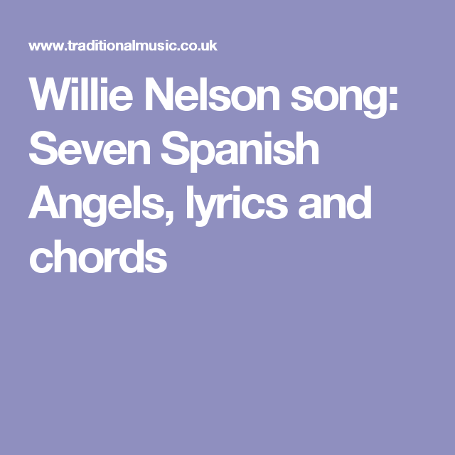 Willie Nelson Song Seven Spanish Angels Lyrics And Chords Music